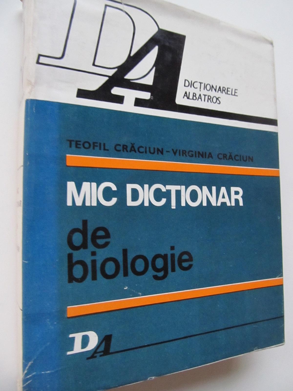 Mic dictionar de Biologie - Teofil Craciun , ..   Detalii carte