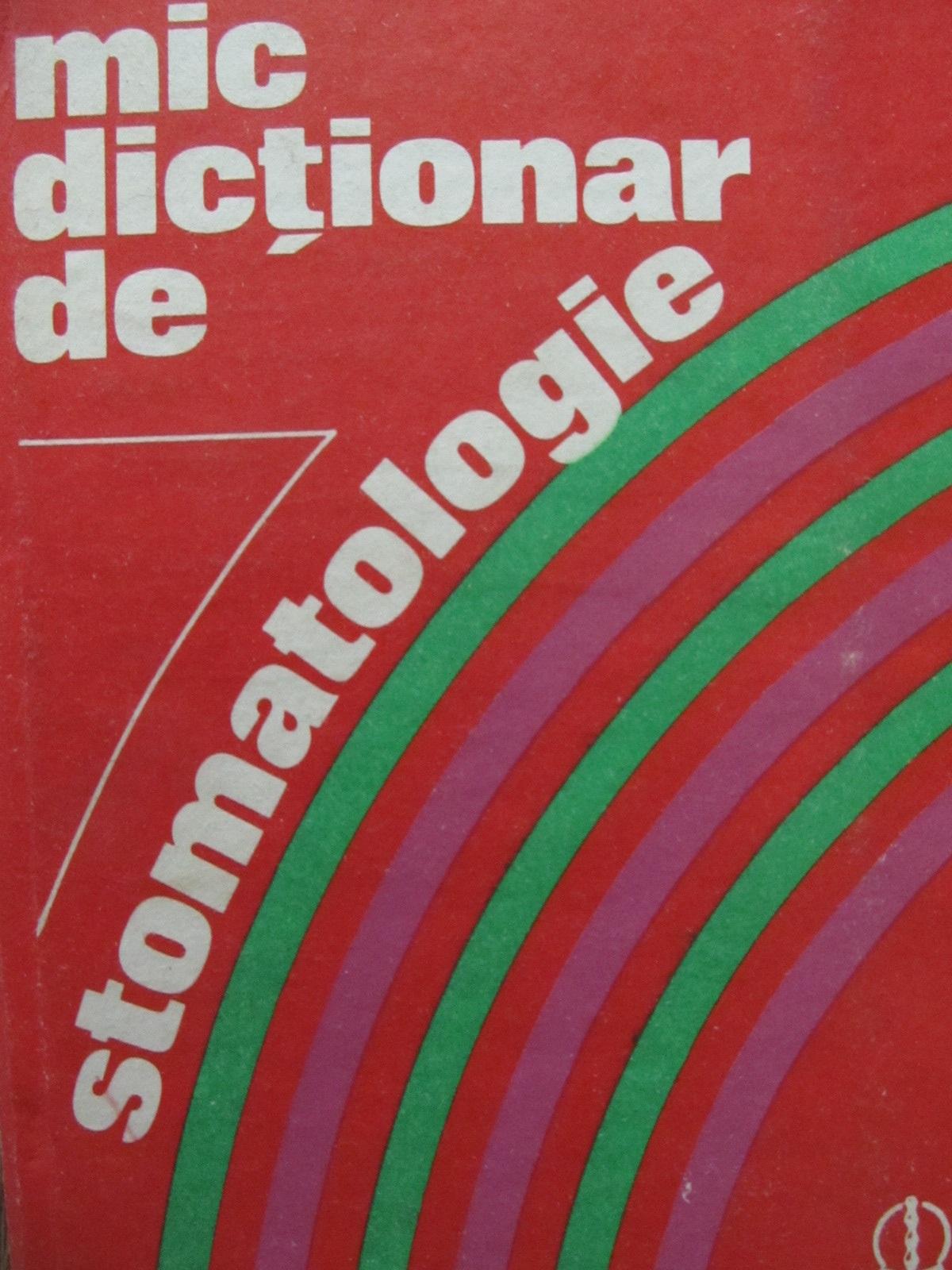 Mic dictionar de Stomatologie - Gafar Memet , Gloria Radu , Elena Stanciu | Detalii carte
