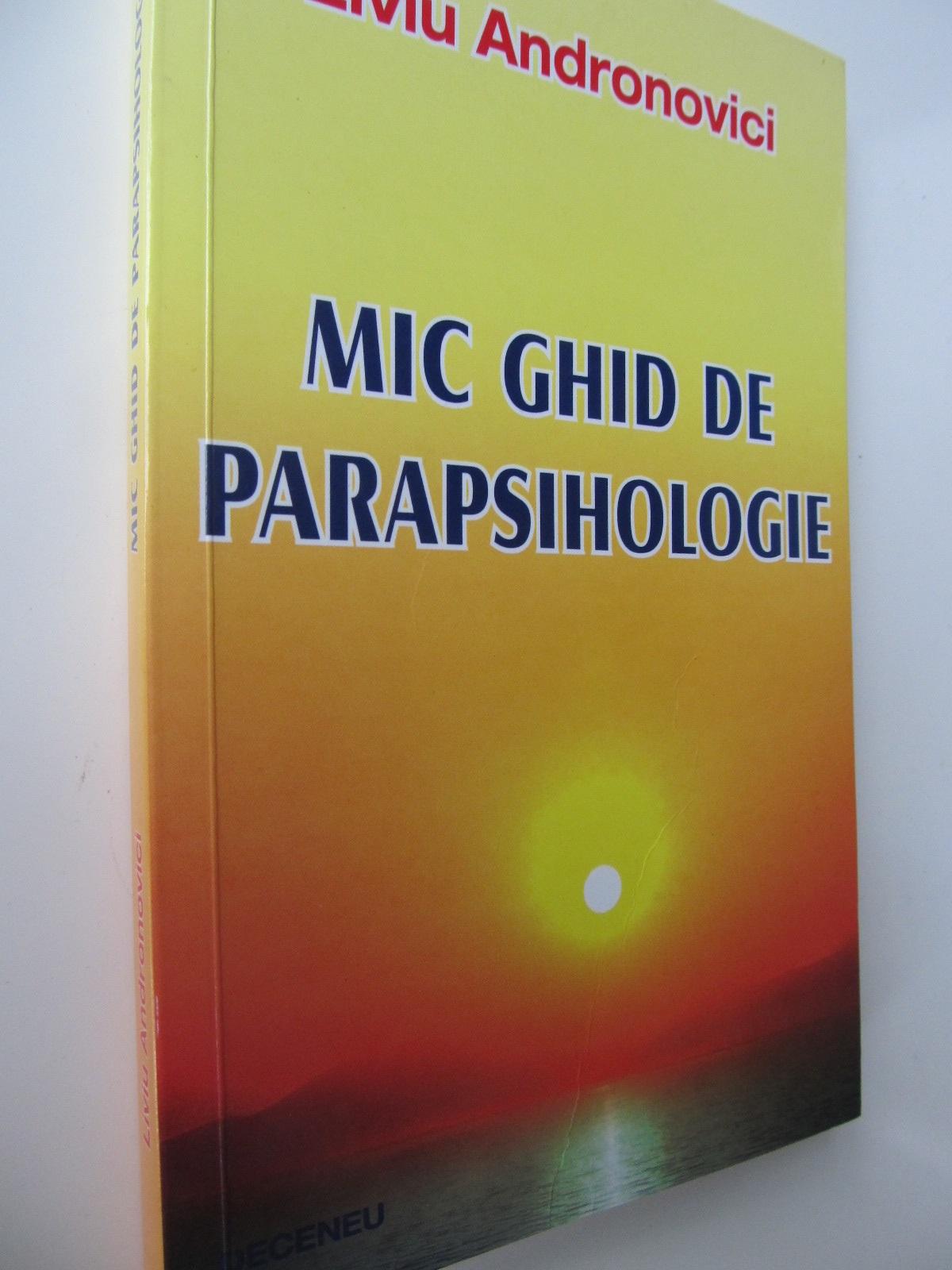 Mic ghid de Parapsihologie - Liviu Andronovici   Detalii carte