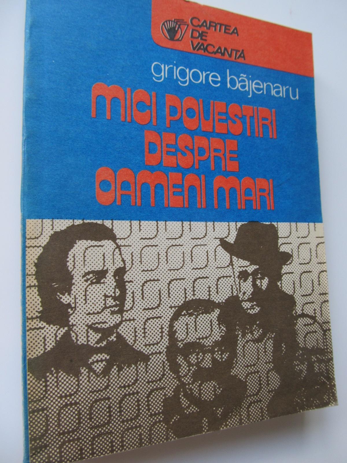 Mici povesti despre oameni mari - Grigore Bajenaru | Detalii carte