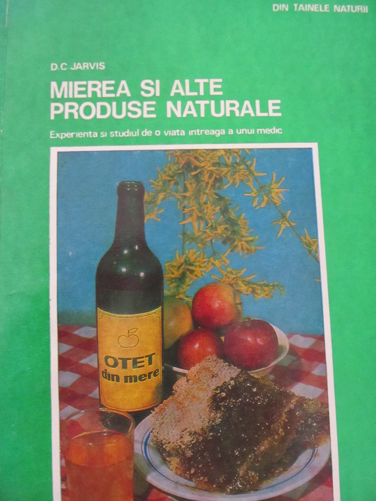 Mierea si alte produse naturale - Experienta si studiul de o viata intreaga a unui medic (apicultura) [1] - D. C. Jarvis | Detalii carte