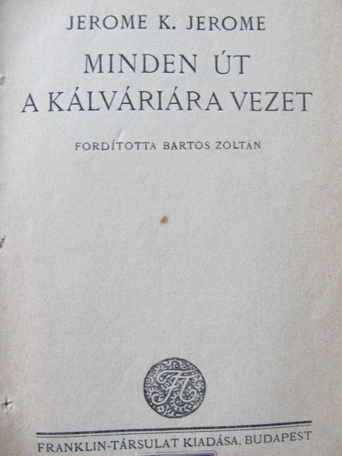 Minden ut a Kalvariara vezet - Jerome K. Jerome | Detalii carte