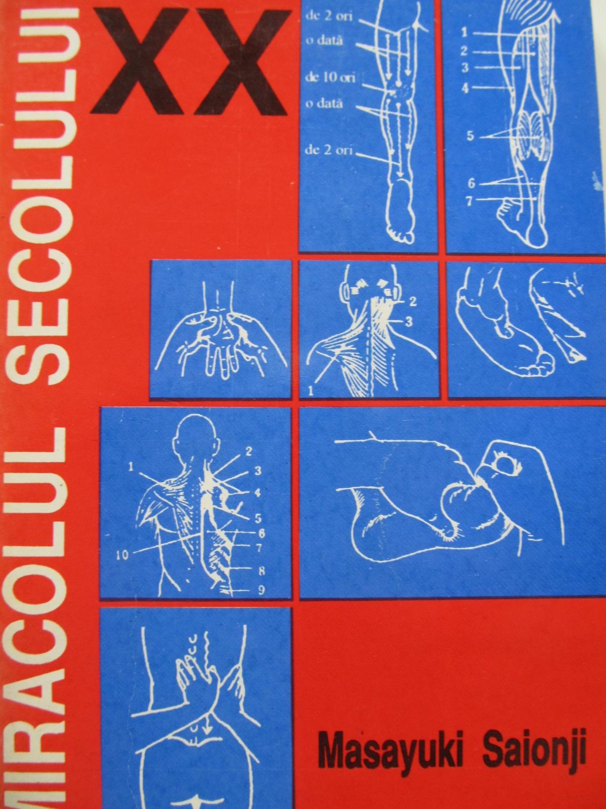 Miracolul secolului XX - Terapia de indreptare a coxalelor prin masaj si presopunctura - Masayuki Saionji | Detalii carte