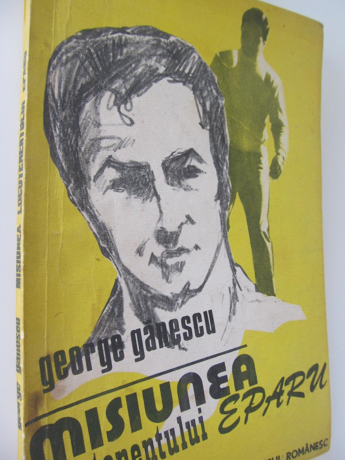 Misiunea locotenentului Eparu - George Ganescu | Detalii carte
