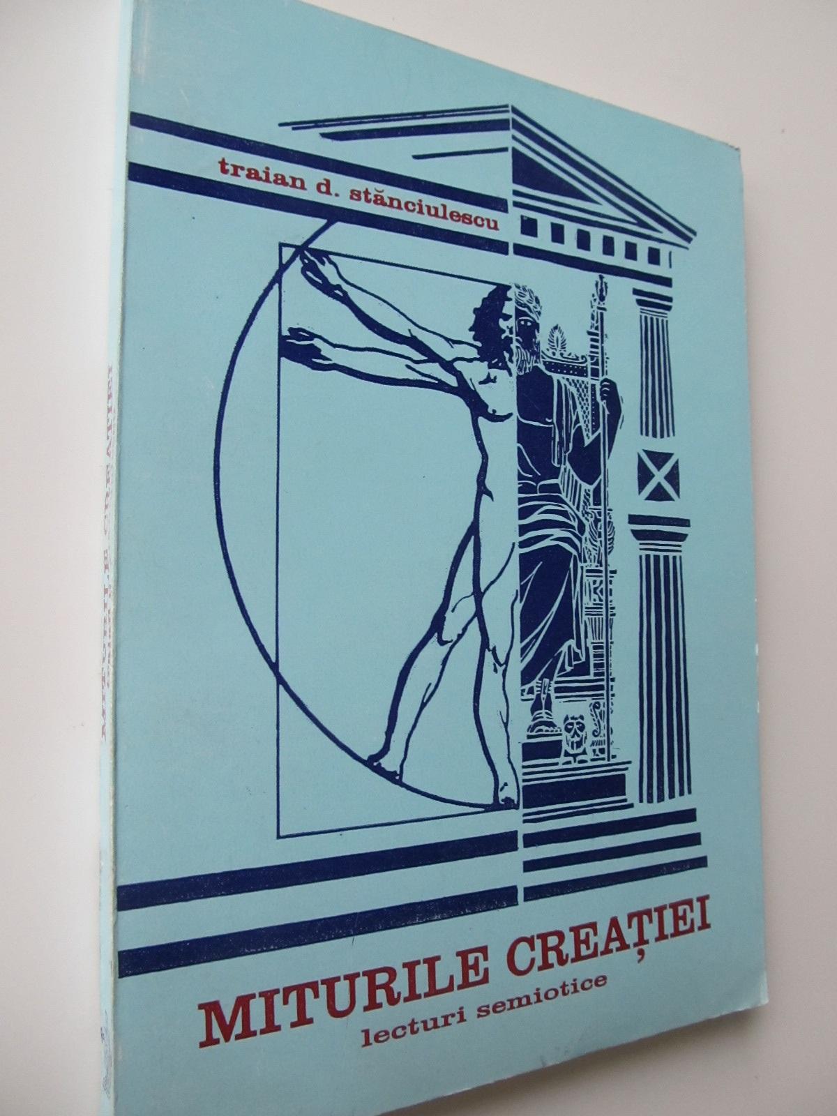 Miturile creatiei , lecturi semiotice (cu autograful autorului) - Traian Stanciuescu | Detalii carte