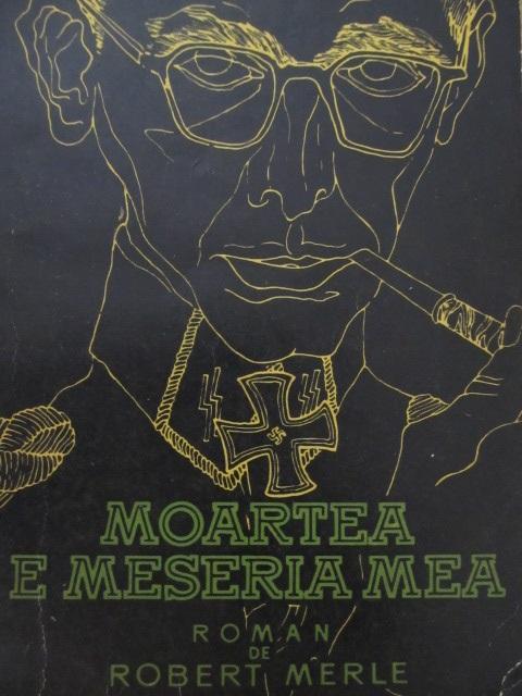 Moartea e meseria mea [1] - Robert Merle | Detalii carte