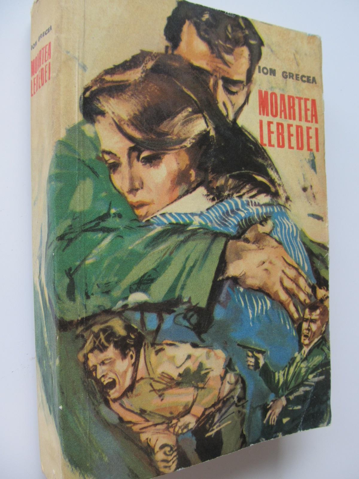 Moartea lebedei - Ion Grecea   Detalii carte