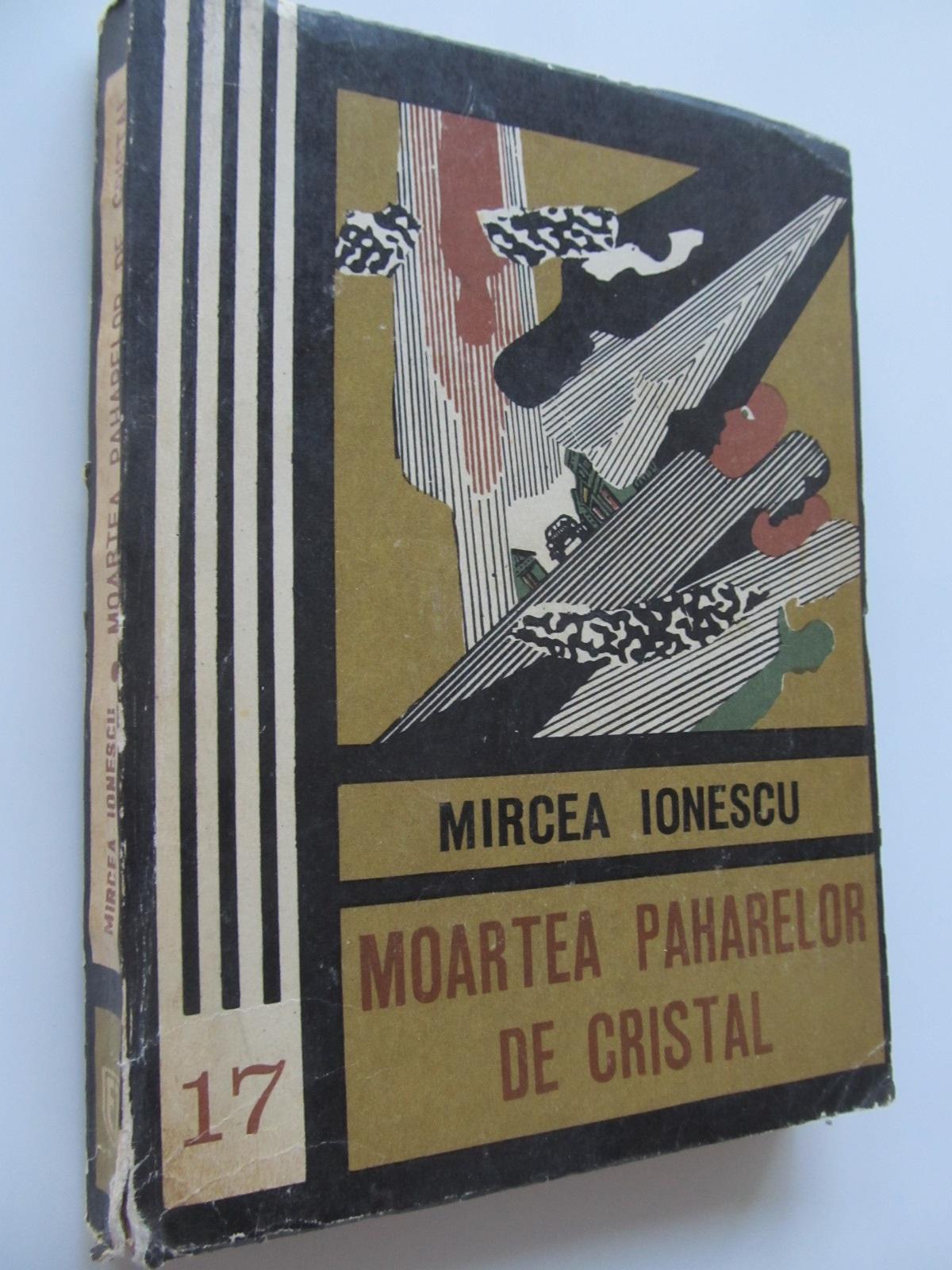 Moartea paharelor de cristal - Mircea Ionescu | Detalii carte