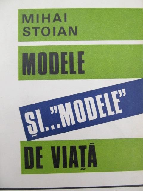 Modele si modele de viata - Mihai Stoian | Detalii carte
