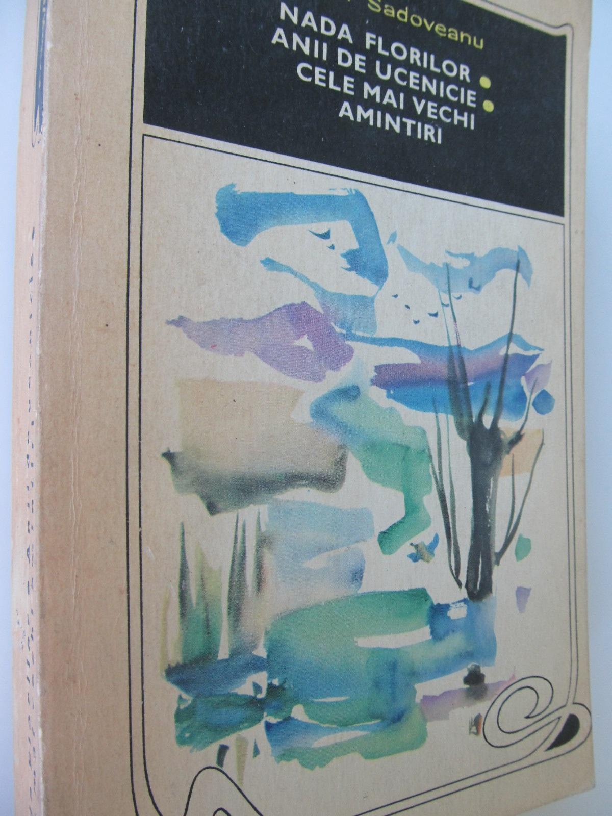 Nada florilor.Anii de ucenicie.Cele mai vechi amintiri - Mihail Sadoveanu | Detalii carte