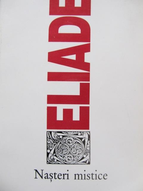 Nasteri mistice - Mircea Eliade | Detalii carte