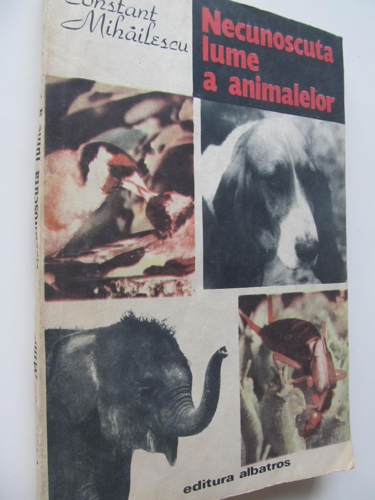 Necunoscuta lume a animalelor - Constant Mihailescu | Detalii carte