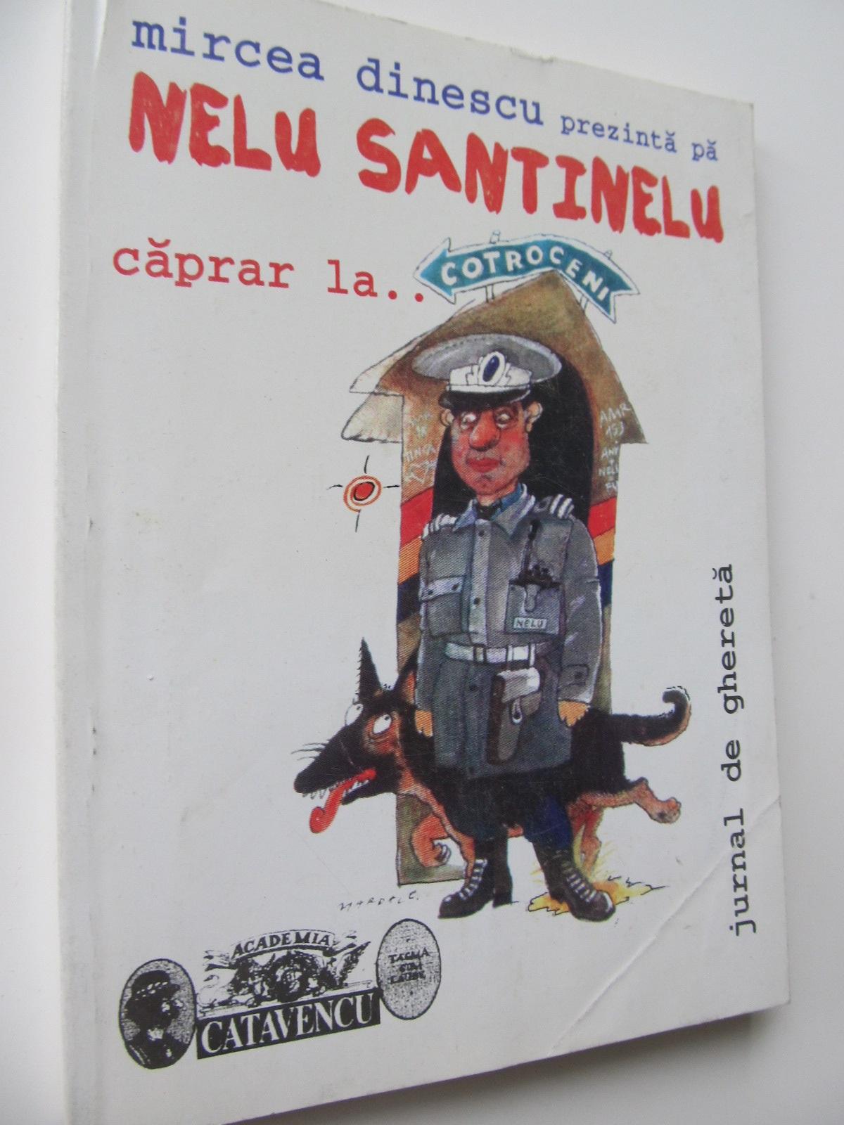 Nelu Santinelu Caprar la Cotroceni - Mircea Dinescu | Detalii carte