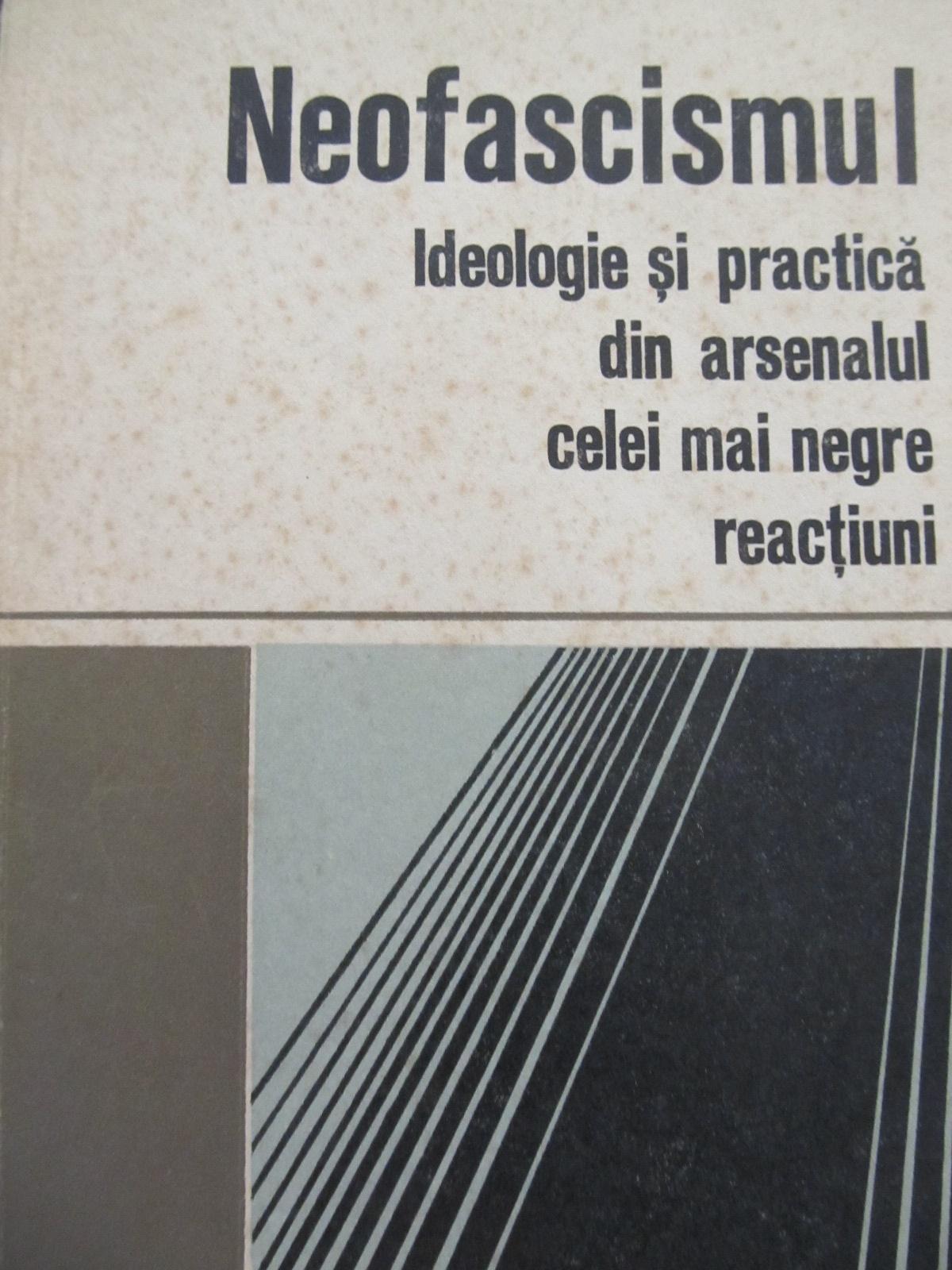 Neofascismul - Ideologie si practica din arsenalul celei mai negre reactiuni - Vasile Iosipescu   Detalii carte