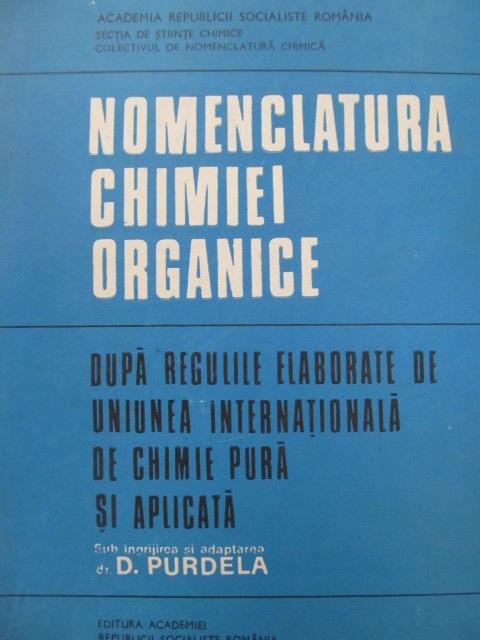 Nomenclatura chimiei organice (dupa regulile IUPAC) - D. Purdela | Detalii carte