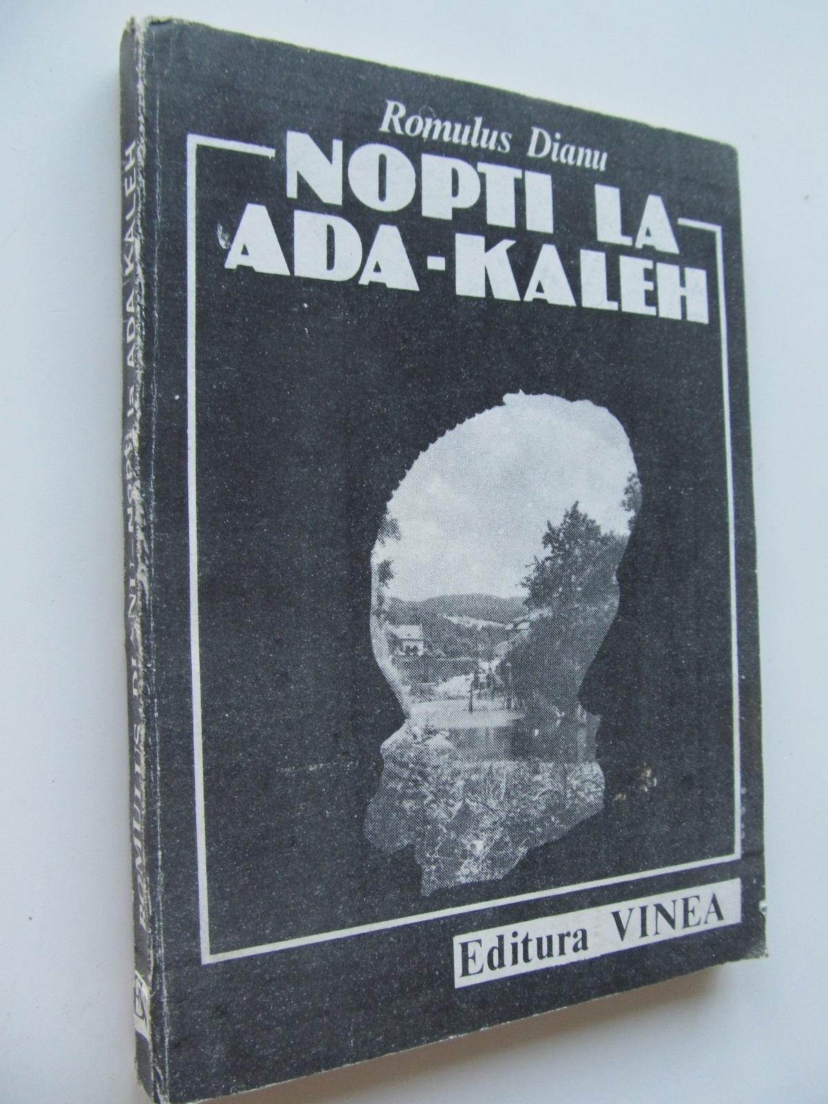 Nopti la Ada-Kaleh - Romulus Dianu | Detalii carte