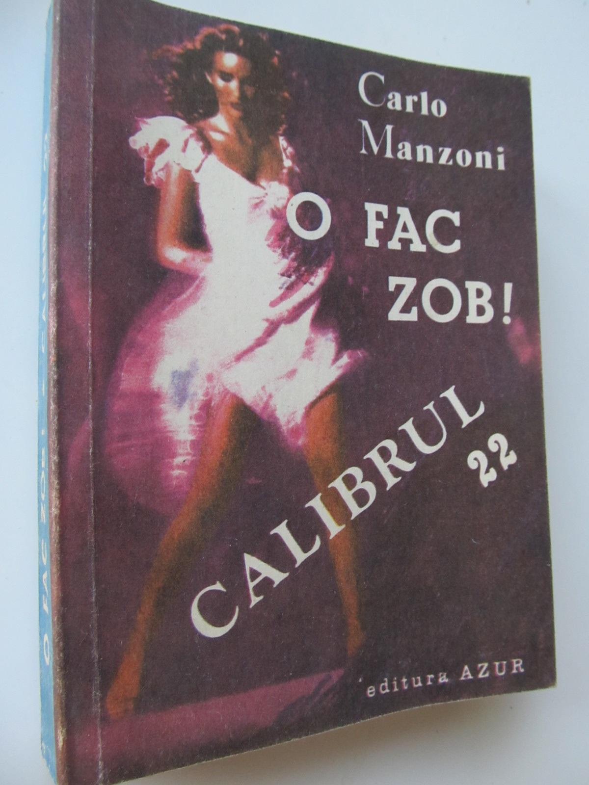 O fac zob - Calibrul 22 - Carlo Manzoni | Detalii carte