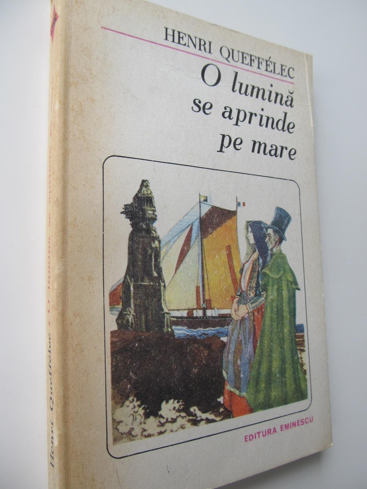O lumina se aprinde pe mare - Henri Queffelec | Detalii carte