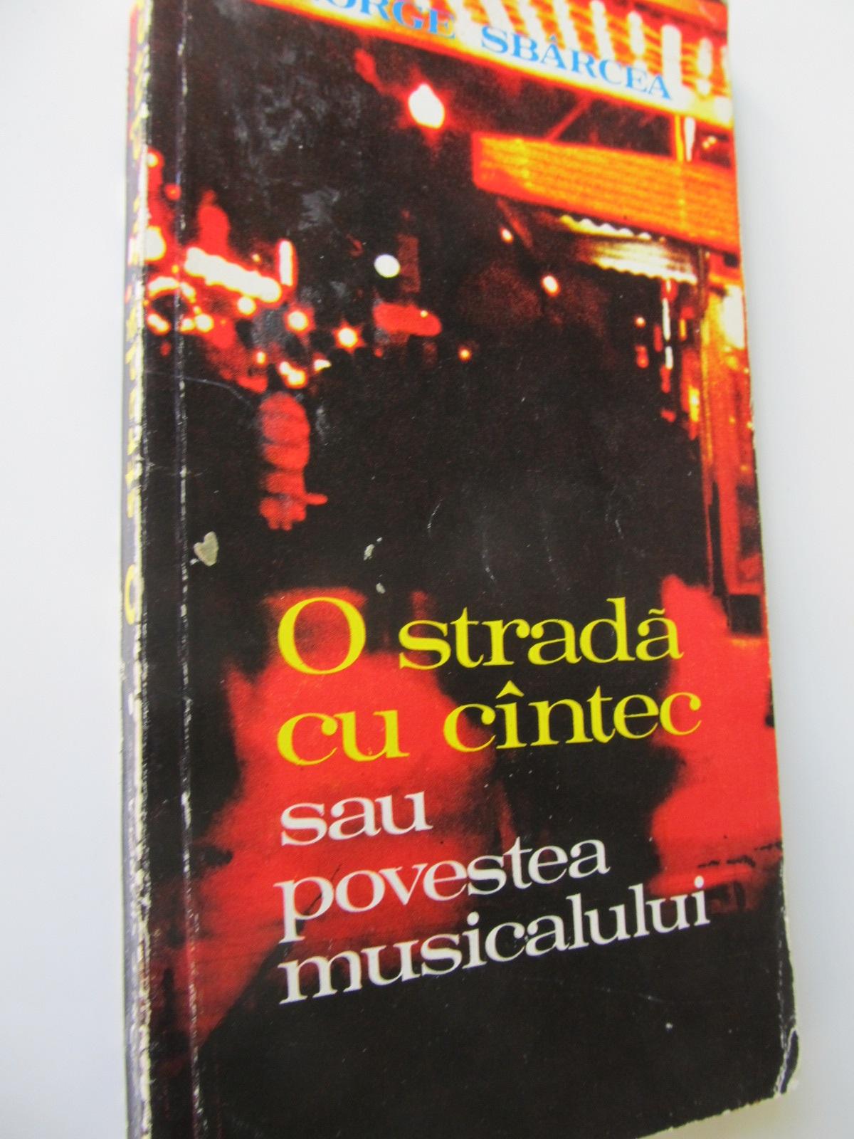 O strada cu cantec sau povestea musicalului - George Sbarcea | Detalii carte