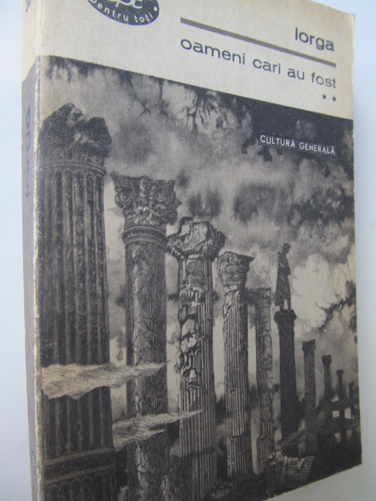 Oameni cari au fost (vol. 2) - N. Iorga | Detalii carte