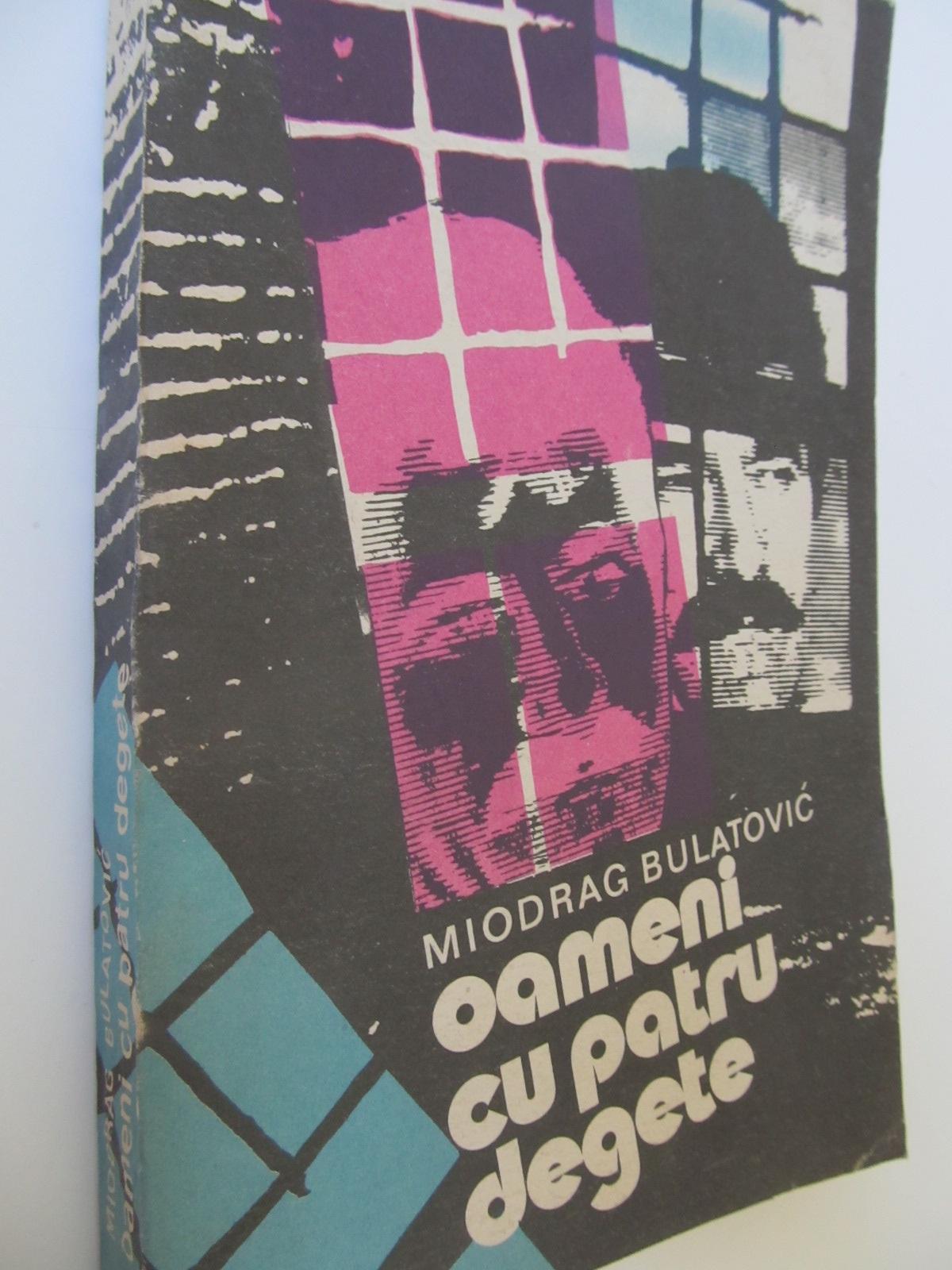 Oameni cu patru degete - Miodrag Bulatovic | Detalii carte
