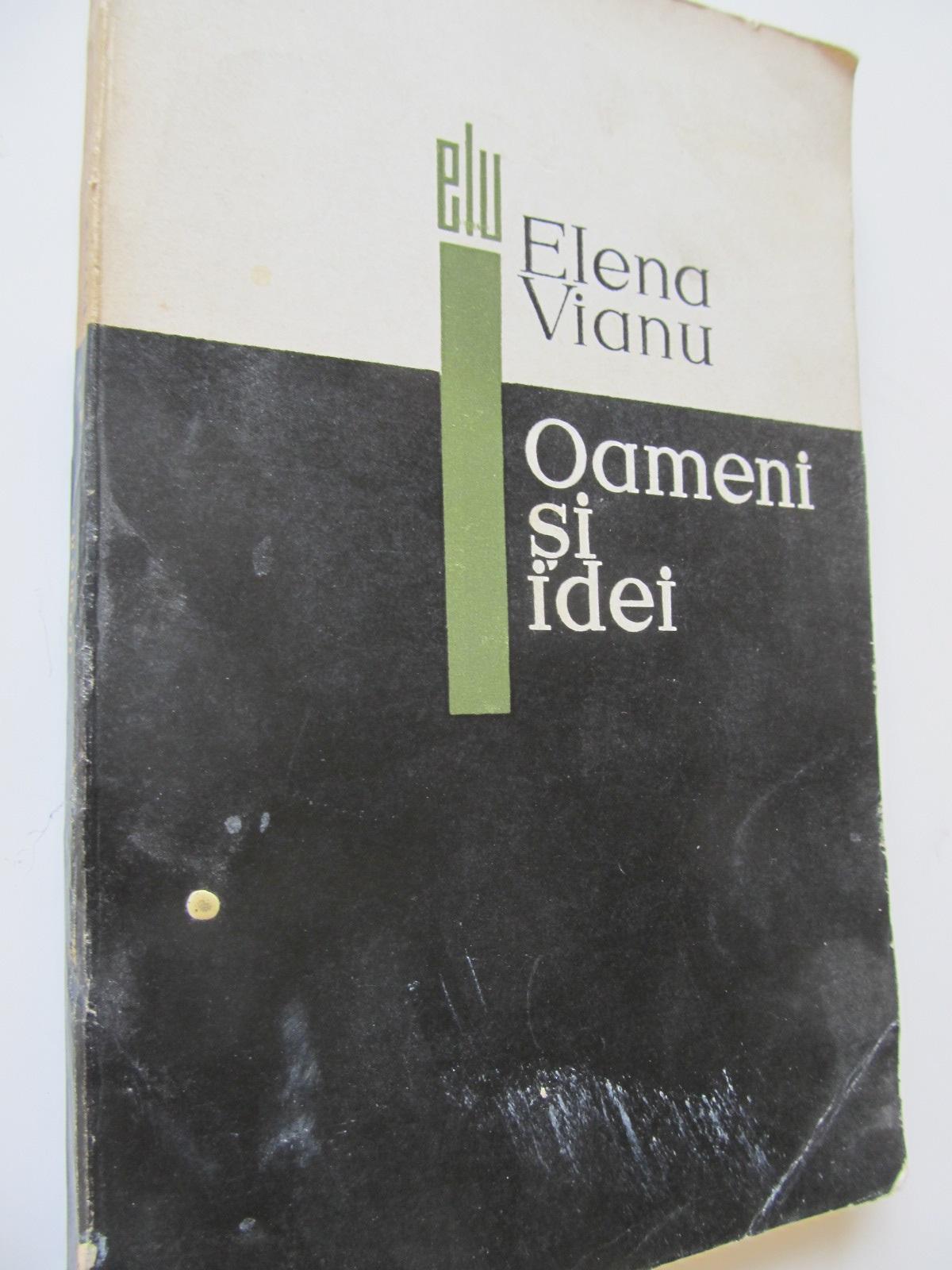 Oameni si idei - Elena Vianu | Detalii carte