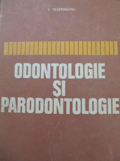 Odontologie si parodontologie - V. Severineanu | Detalii carte