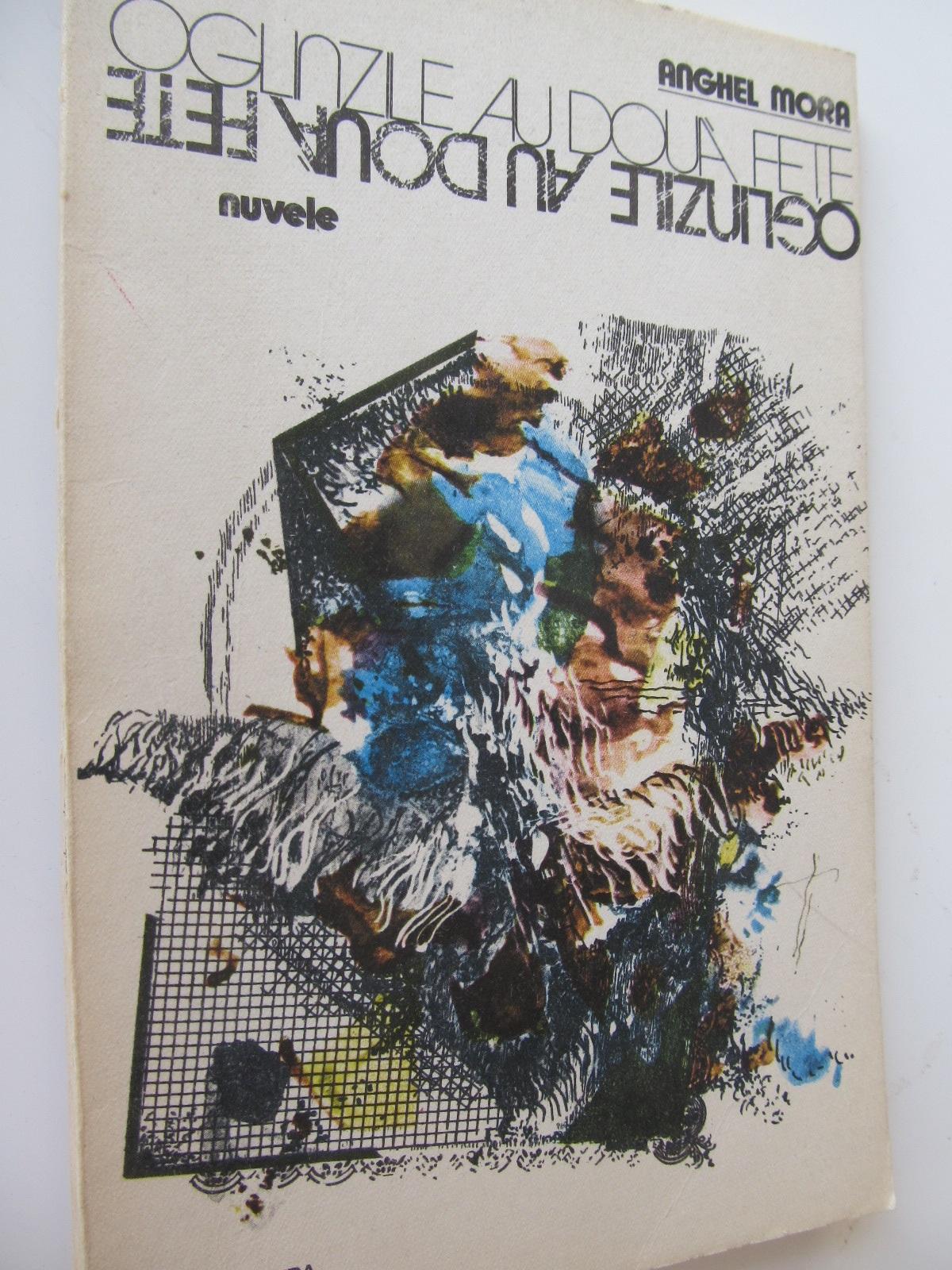 Oglinzile au doua fete - Anghel Mora | Detalii carte