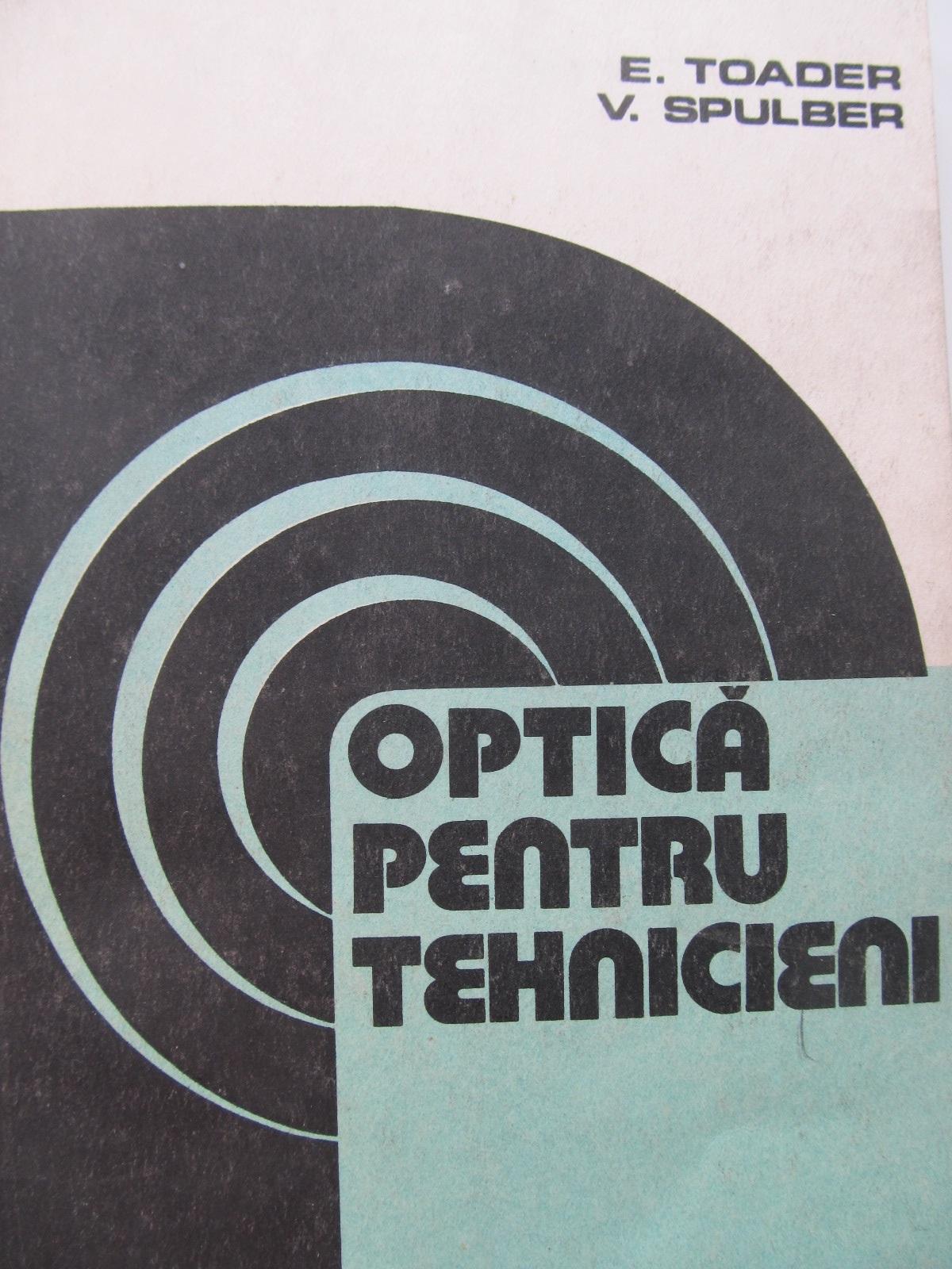 Optica pentru tehnicieni - E. Toader , V. Spulbere | Detalii carte
