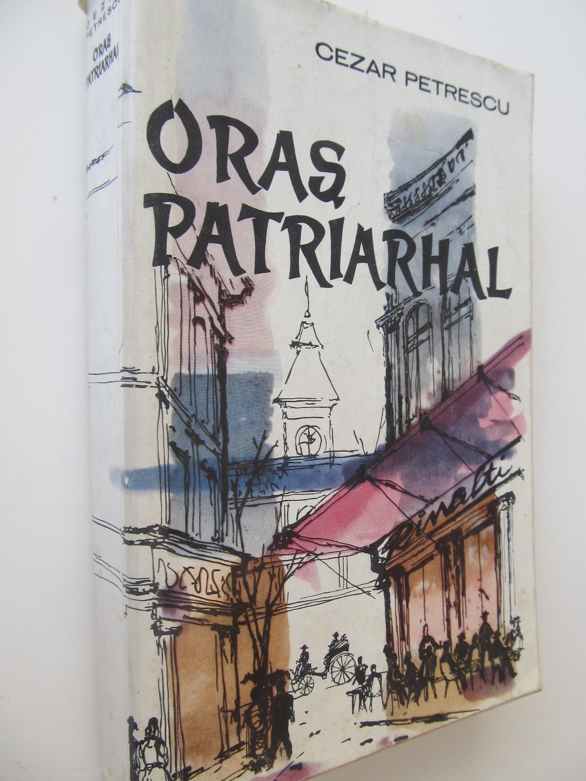 Oras patriarhal - Cezar Petrescu | Detalii carte