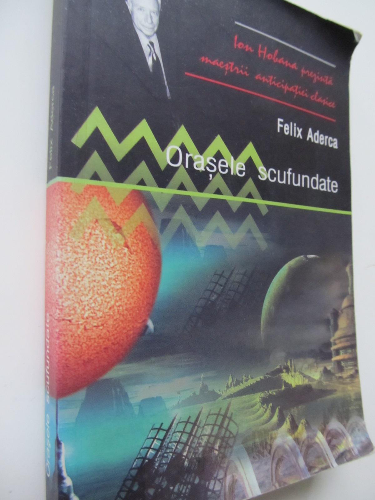 Orasele scufundate - Felix Aderca | Detalii carte