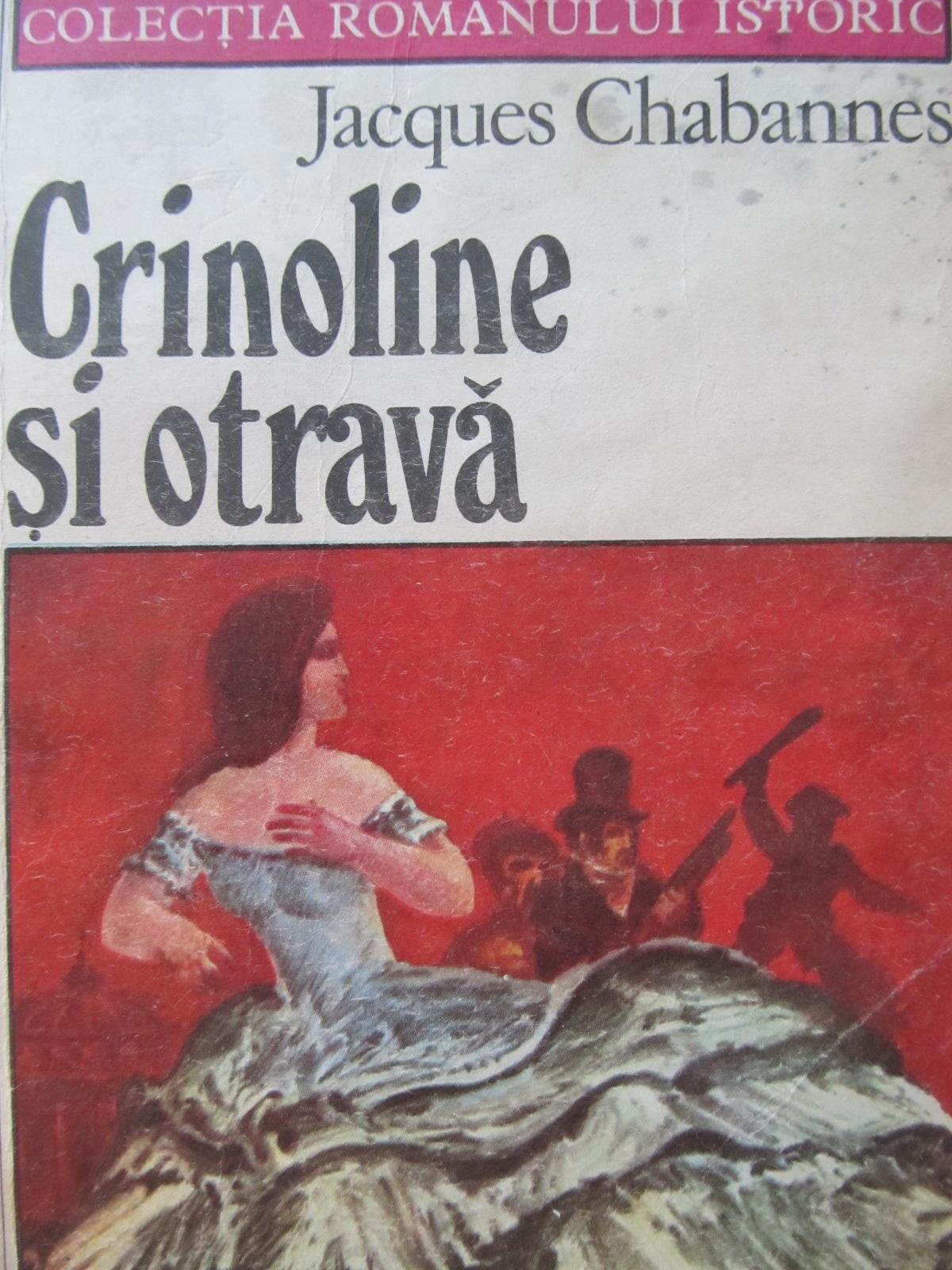 Crinoline si otrava - Jacques Chabannes | Detalii carte