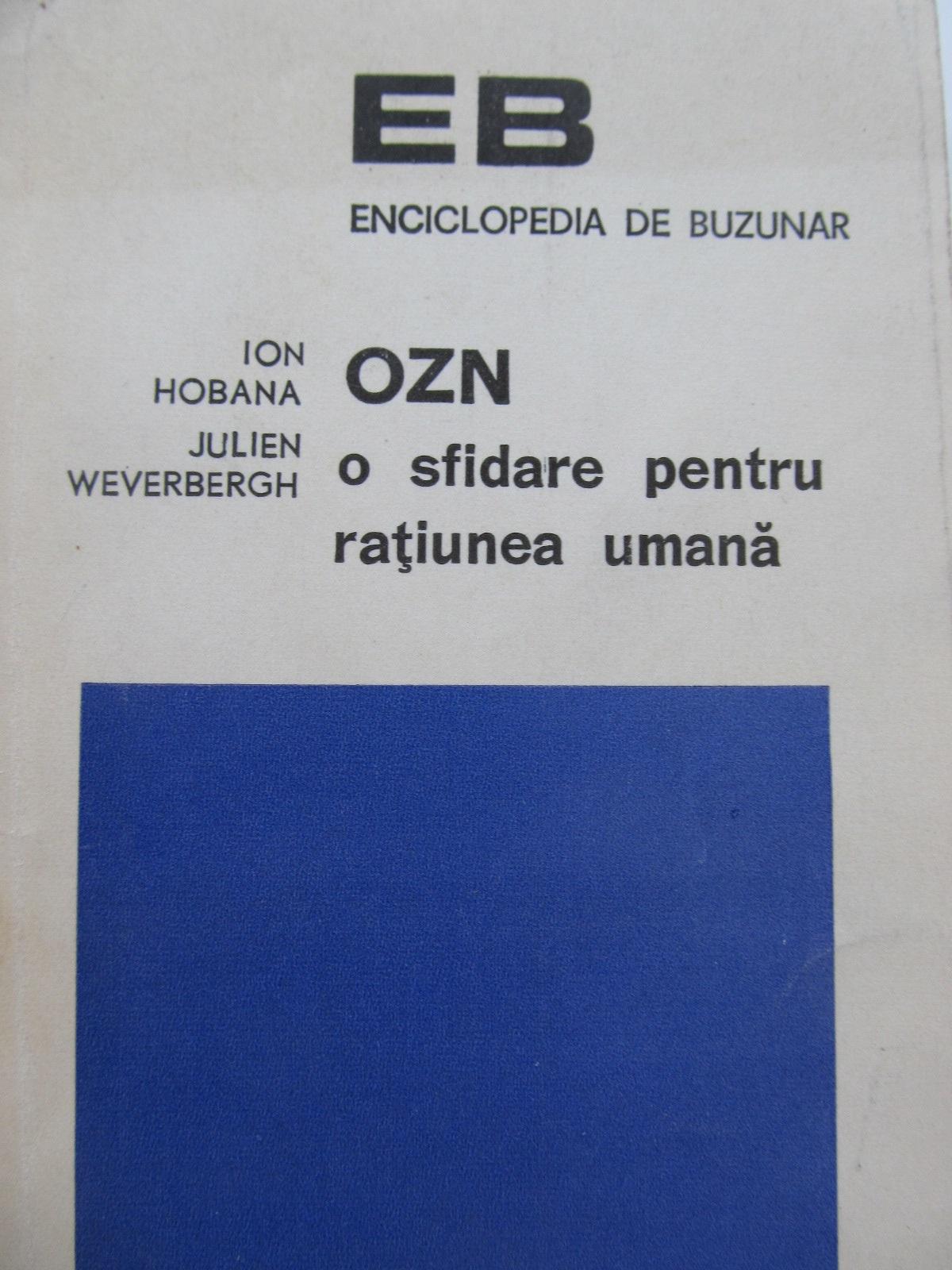OZN o sfidare pentru ratiunea umana - Ion Hobana , Julien Weverbergh | Detalii carte