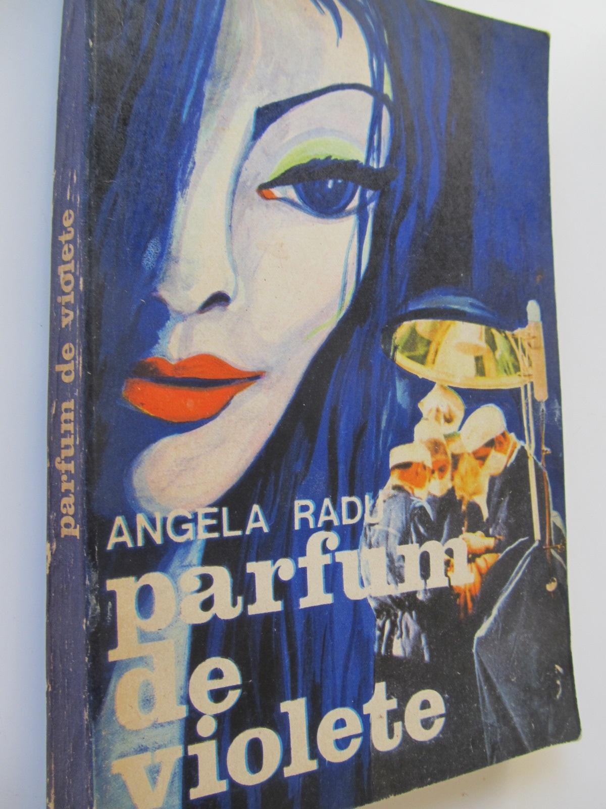 Parfum de violete - Angela Radu | Detalii carte