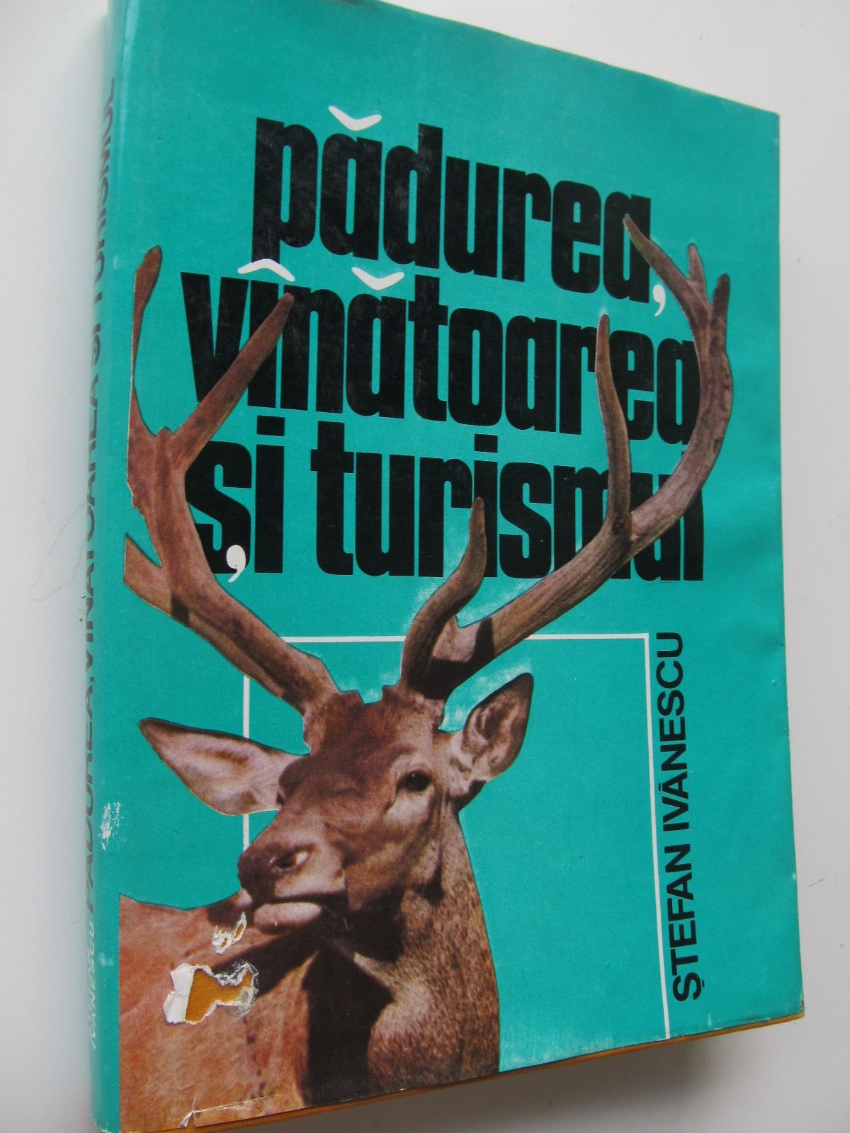 Padurea vanatoarea si turismul [1] - Stefan Ivanescu | Detalii carte