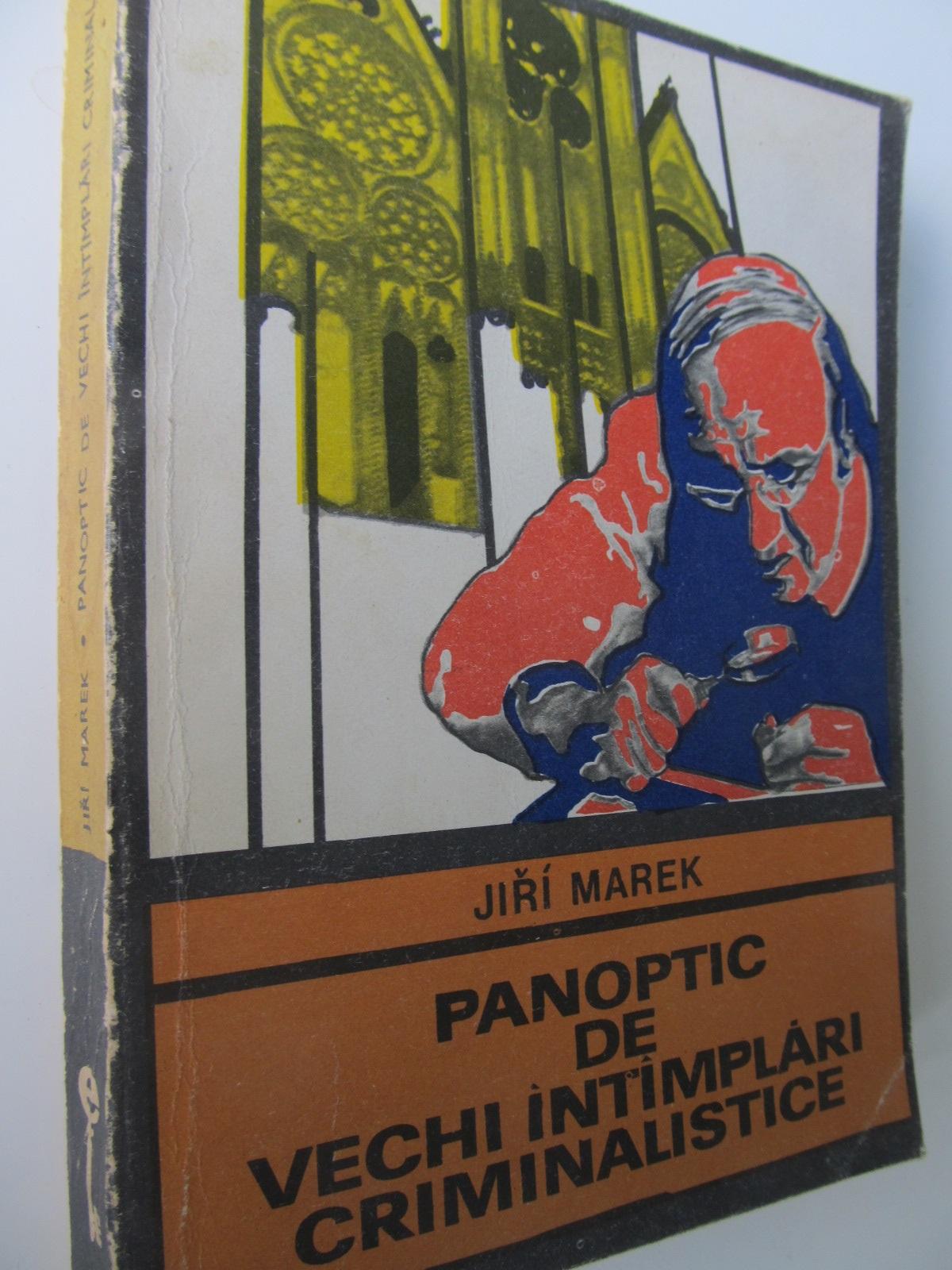 Carte Panoptic de vechi intamplari criminalistice - Jiri Marek