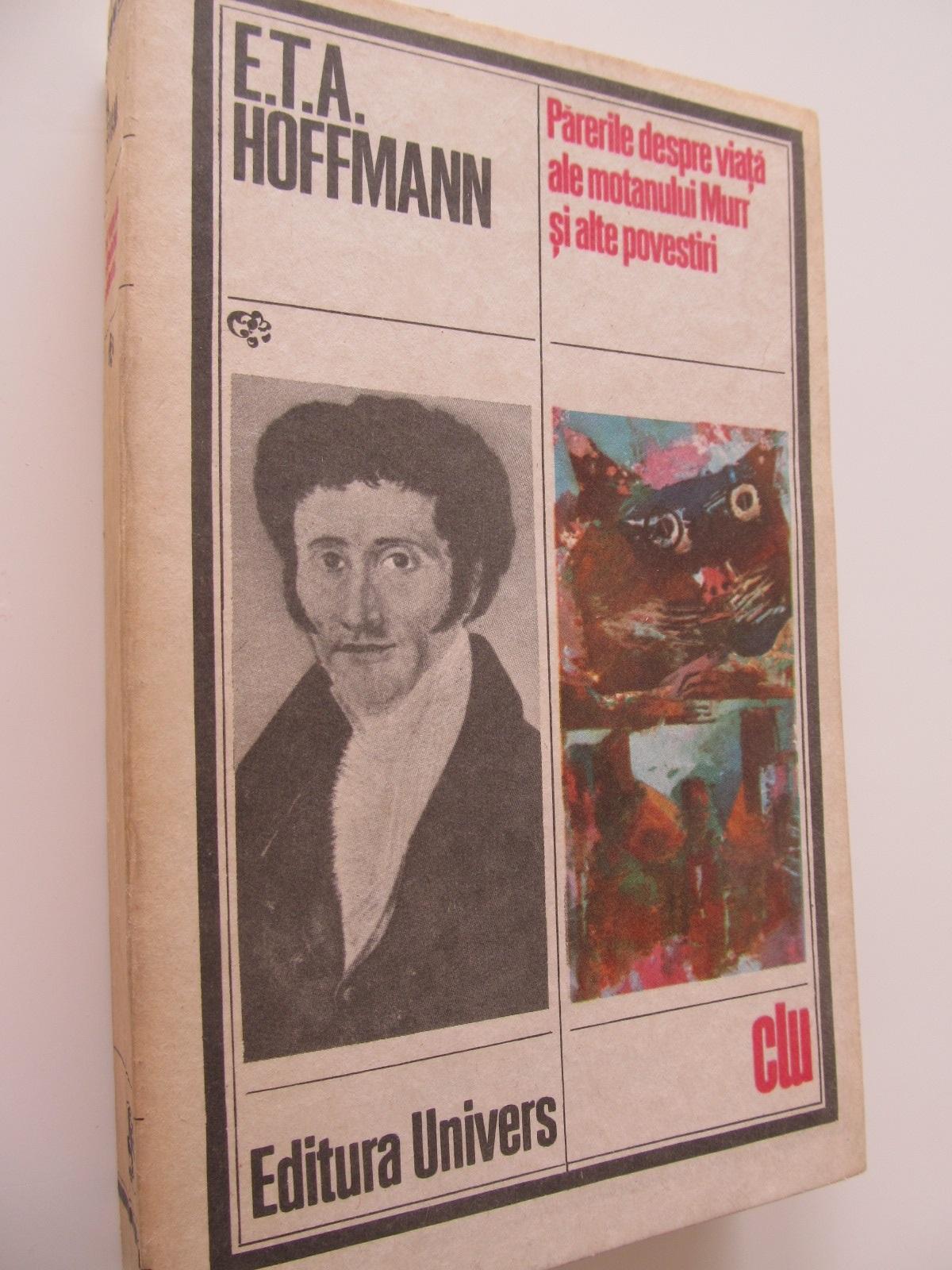 Parerile despre viata ale motanului Murr si alte povestiri - E. T. A. Hoffmann | Detalii carte