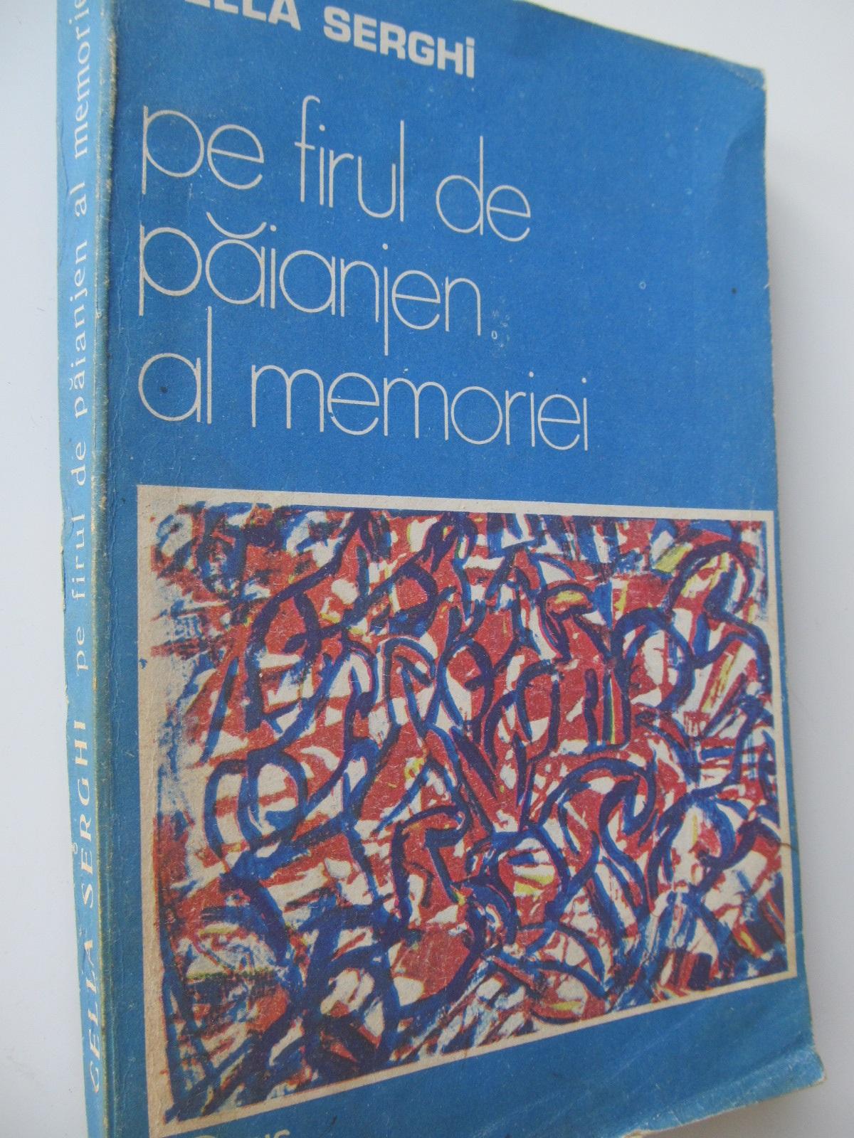 Pe firul de paianjen al memoriei - Cella Serghi | Detalii carte