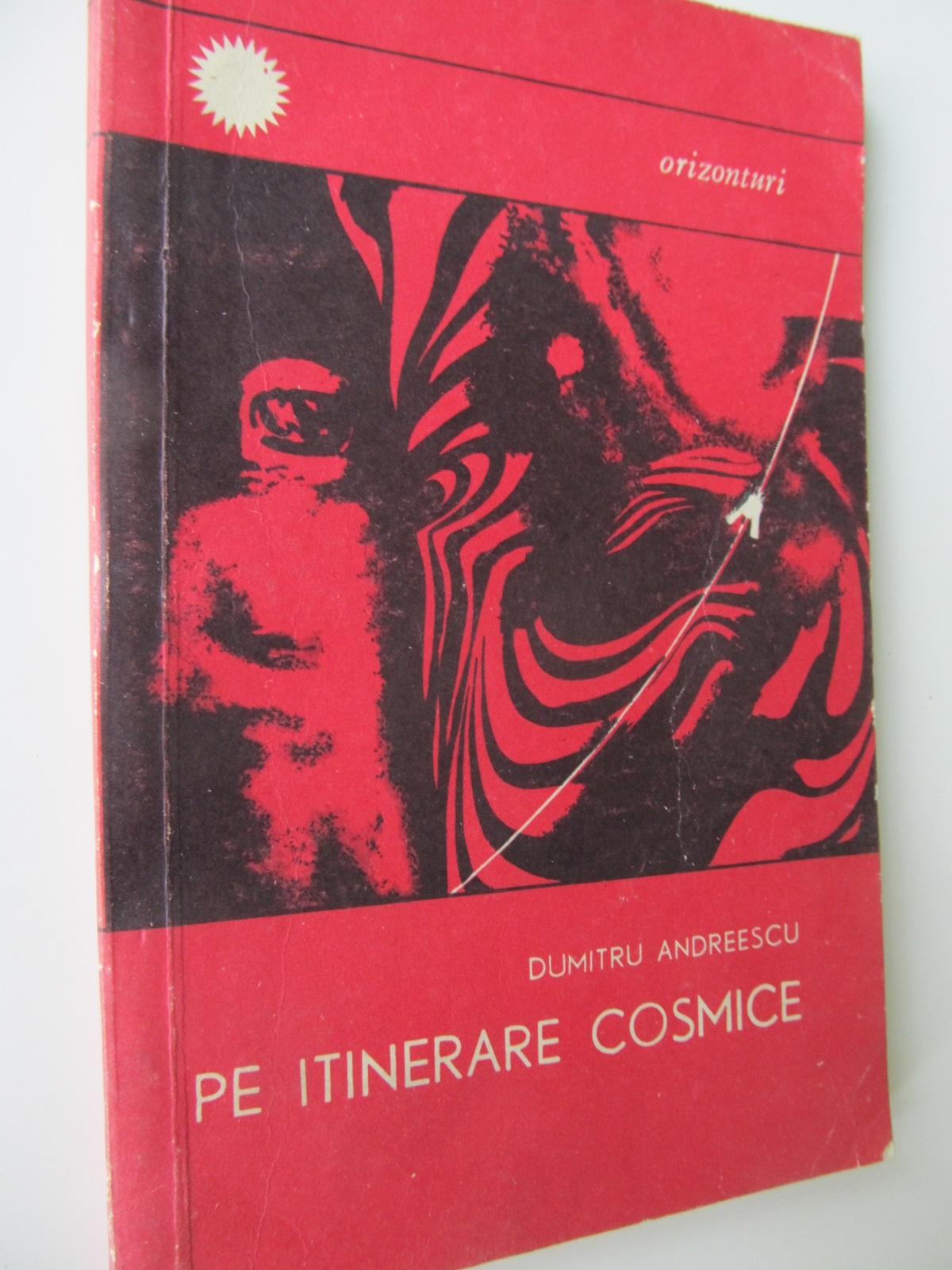 Pe itinerare cosmice - Dumitru Andreescu   Detalii carte