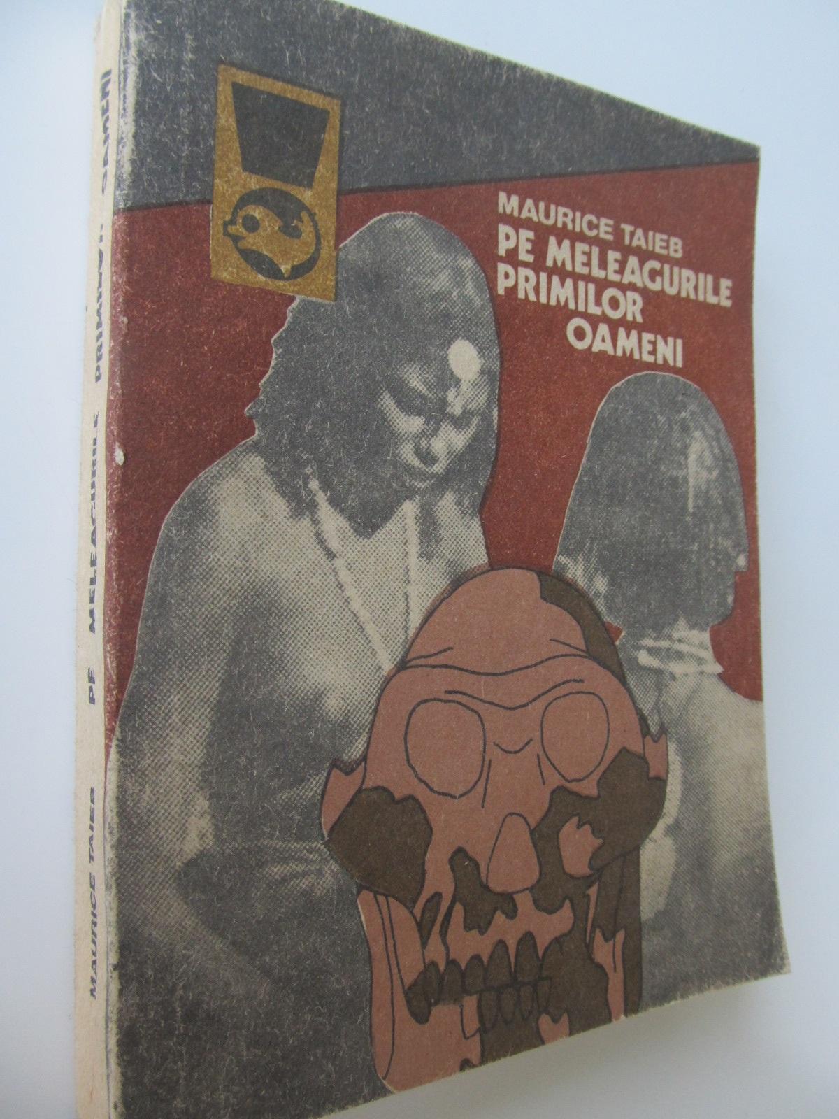Pe meleagurile primilor oameni - Maurice Taieb   Detalii carte