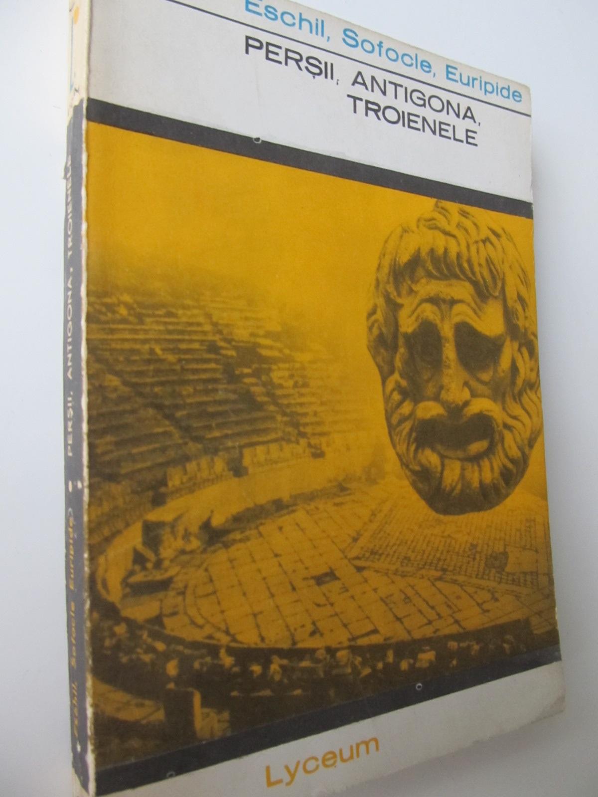 Persii Antigona Troienele - Eschil , Sofocle , Euripide | Detalii carte