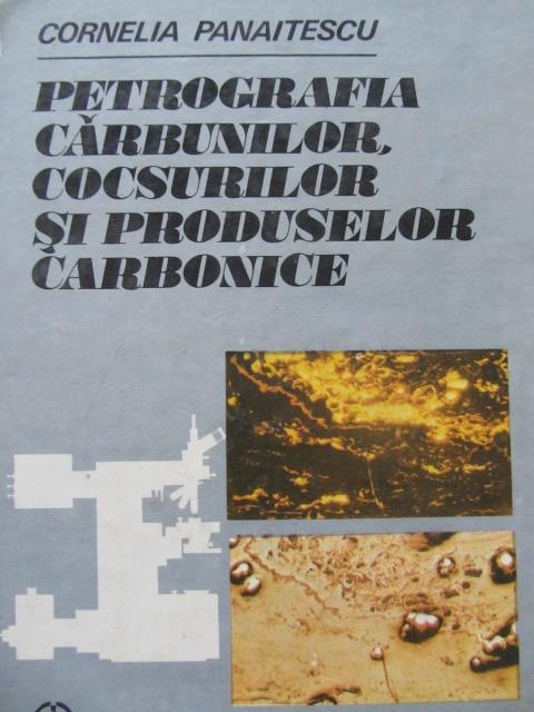 Petrografia carbunilor cocsurilor si produselor carbonice - Cornelia Panaitescu | Detalii carte