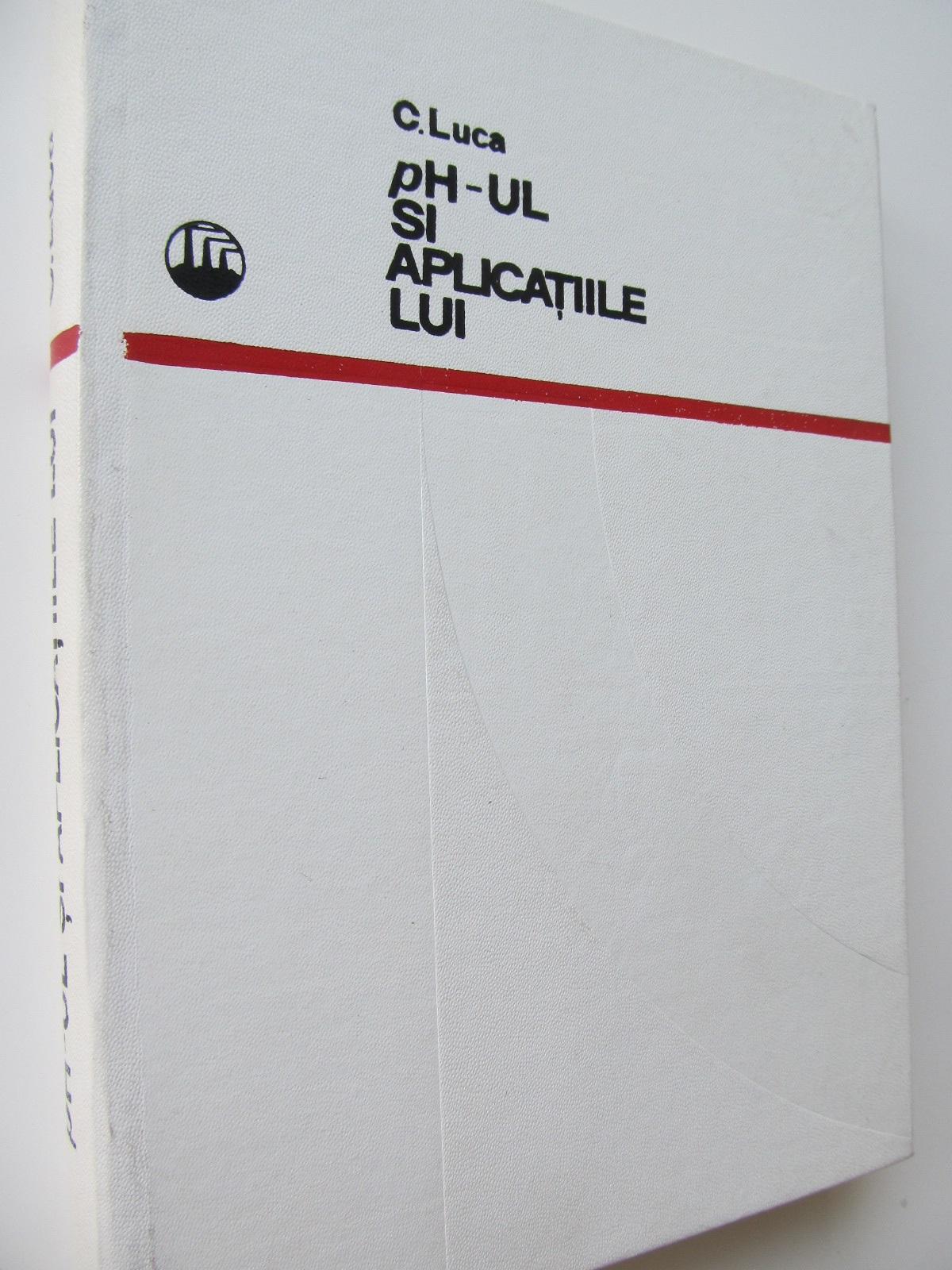 Ph-ul si aplicatiile lui - C. Luca   Detalii carte