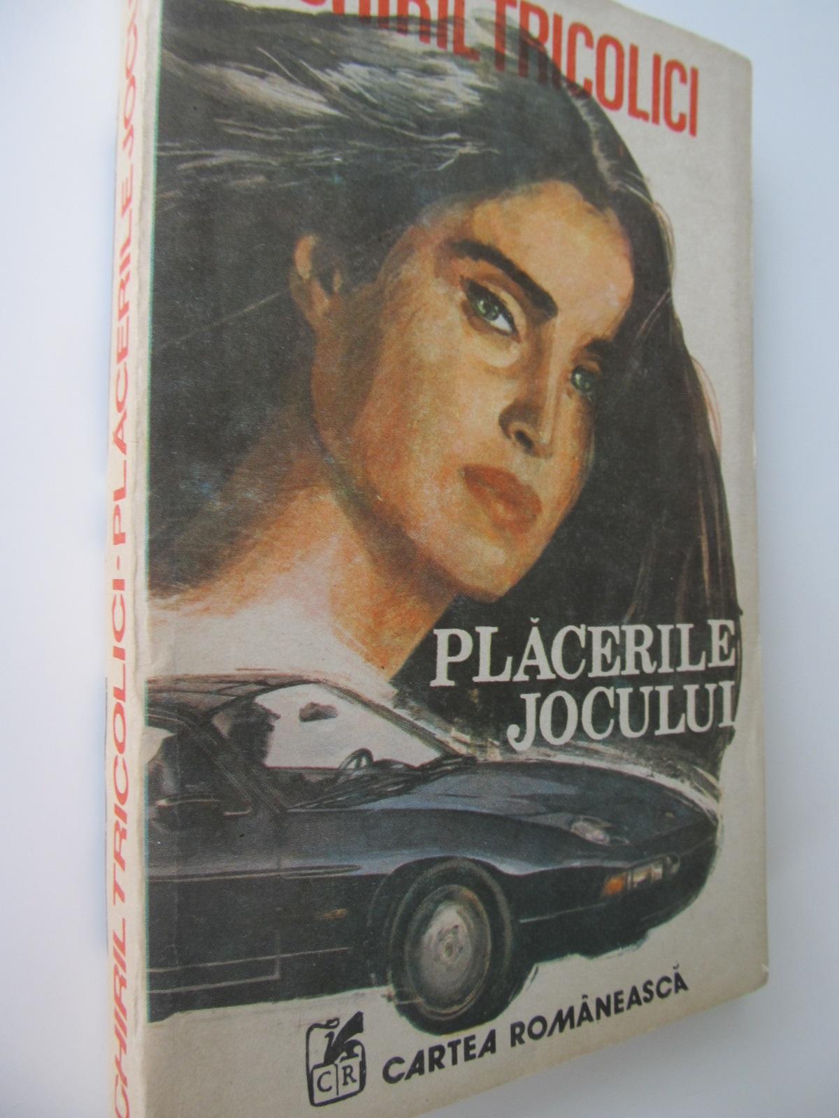 Placerile jocului - Chiril Tricolici | Detalii carte