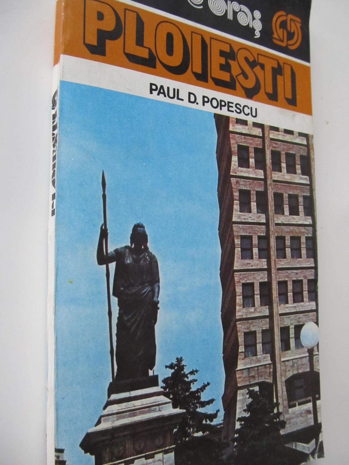 Ploiesti - ghid de oras (cu harta) - Paul D. Popescu   Detalii carte