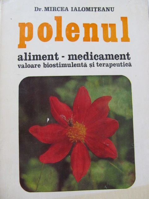 Polenul aliment - medicament - Valoare biostimulenta si terapeutica (apicultura) - Mircea Ialomiteanu | Detalii carte