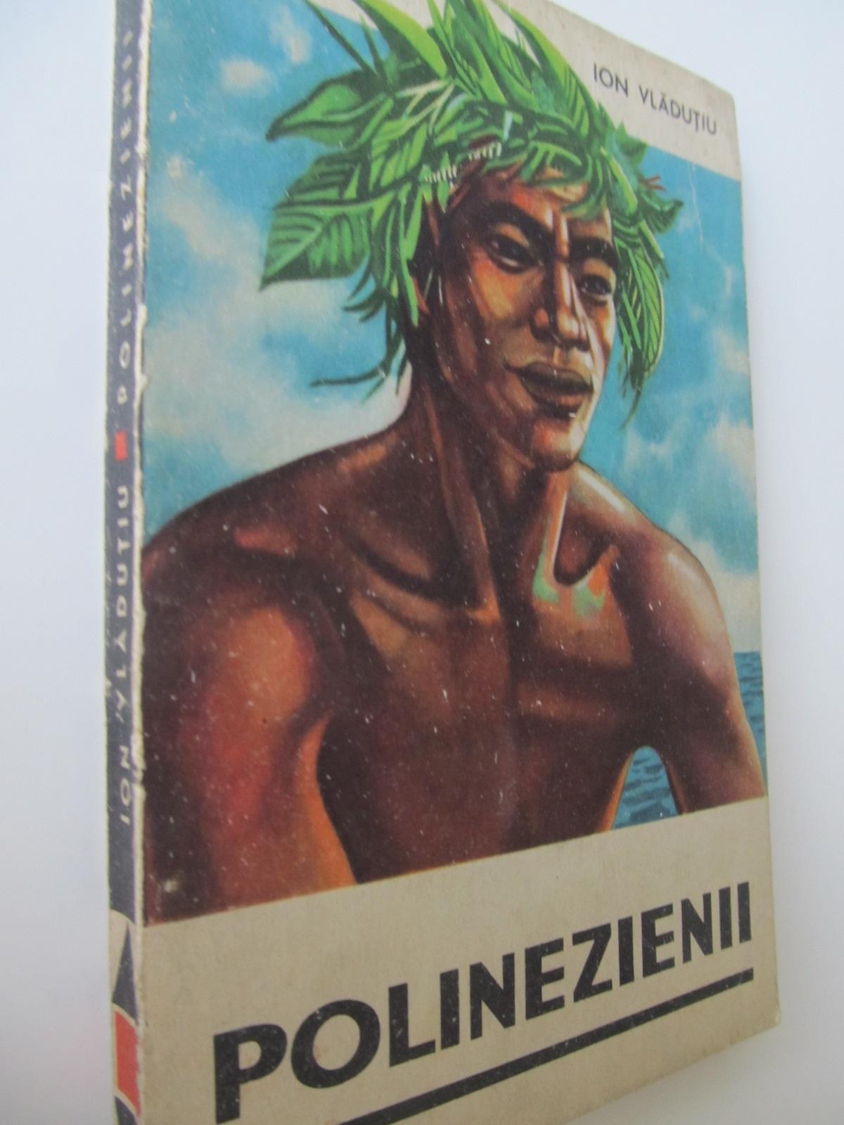Polinezienii - Ion Vladutiu | Detalii carte
