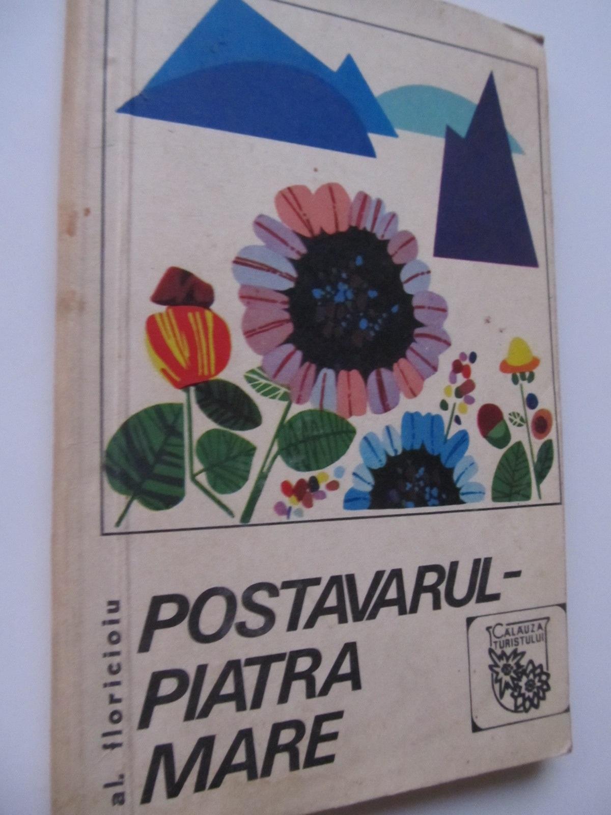 Postavarul - Piatra mare (cu harta) - Al. Floricioiu | Detalii carte