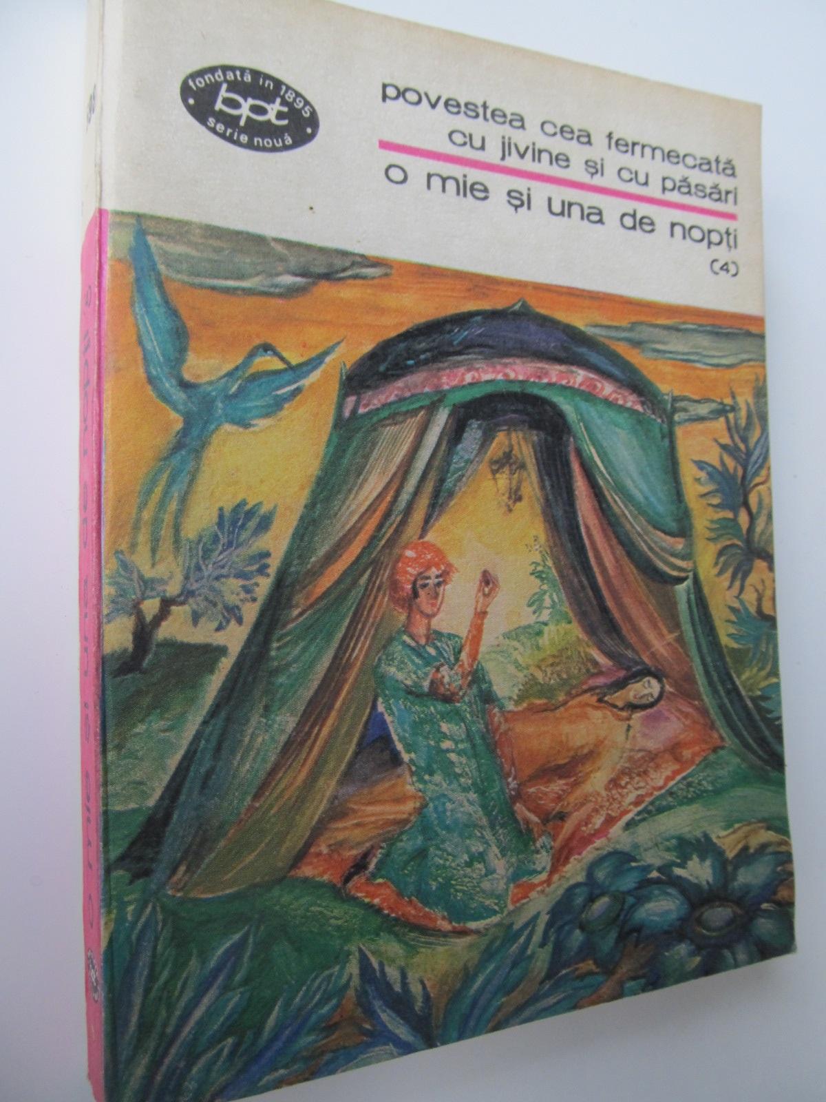 Povestea cea fermecata cu jivine si cu pasari - 1001 nopti (4) - *** | Detalii carte