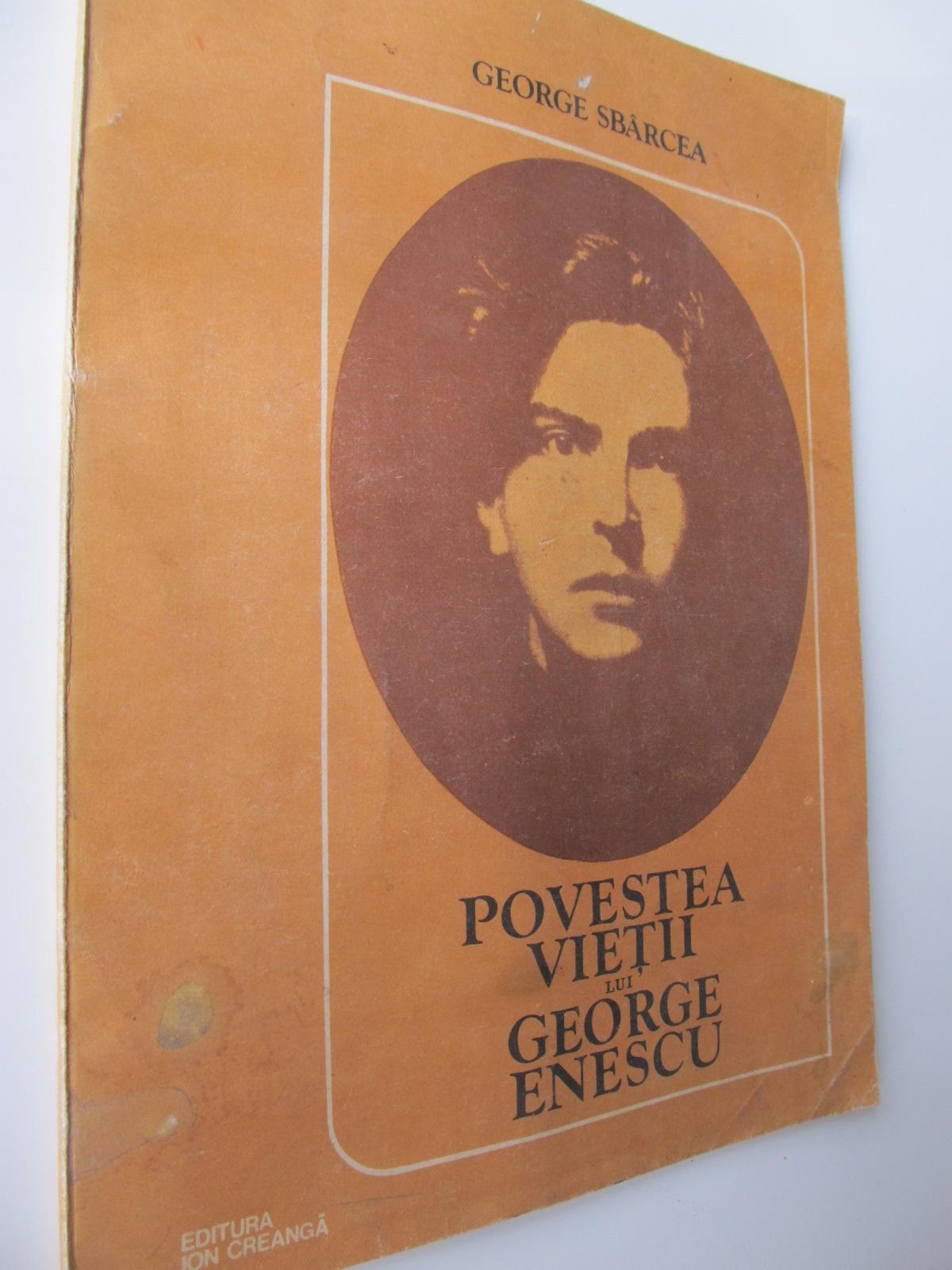 Povestea vietii lui Geoarge Enescu - George Sbarcea | Detalii carte